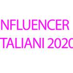 15 Influencer Italiani Più Seguiti del 2020 e gli Emergenti su Instagram