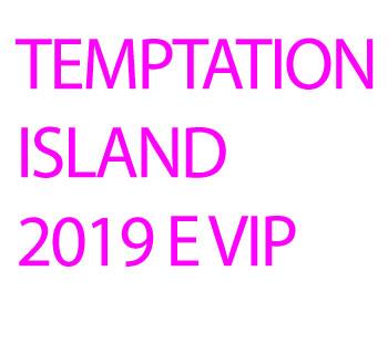 Temptation Island 2019 e Vip: Tutti i Single delle due edizioni